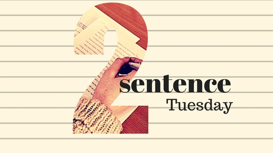 Two Sentence Tuesday