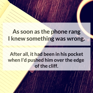 As soon as the phone rang I knew something was wrong. After all, it had been in his pocket when I'd pushed him over the edge of the cliff.